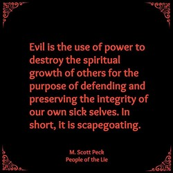Evil is the use of power to 