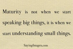 Maturity is not when we start 