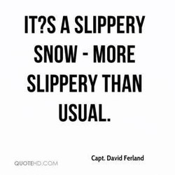 IT?S A SLIPPERY 