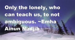 Only the lonely, who 