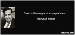 Sweat is the cologne of accomplishment. 