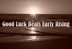 Good Luck Beats Early Rising