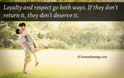 Loyalty and respect go both ways. If they don 't 