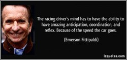 The racing drivees mind has to have the ability to 