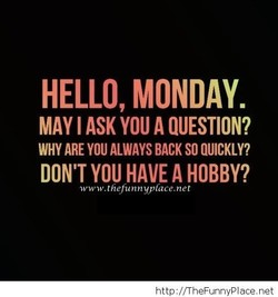 HELLO, MONDAY. 