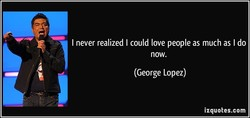 I never realized I could love people as much as I do 