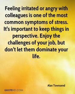 Feeling irritated or angry with 