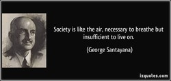 Society is like the air, necessary to breathe but 