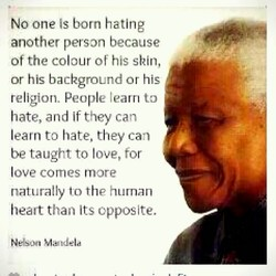 No one is born hating another person because of the colaur of his shin, or his background or his religion- People learn to hate, and If they can I earn to hate, they can be taught to love, for I ove comes more naturally io thp hurnan healt than Its opposite,