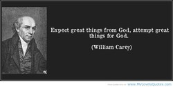 Expect great things from God, attempt great 