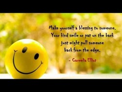 Make yourself a blessing to someone. 