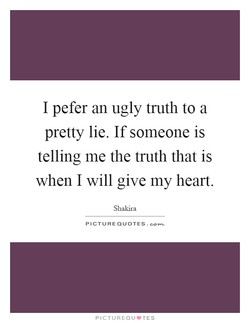 I pefer an ugly truth to a 