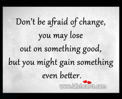 Don't be afraid of change, 