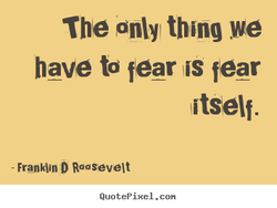 The Only thing we 