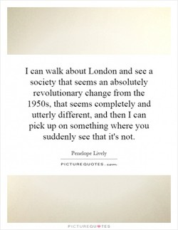 I can walk about London and see a 