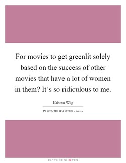 For movies to get greenlit solely 