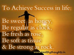 To Achi e Success in life: 