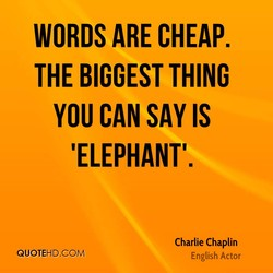 WORDS ARE CHEAP. 