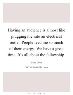 Having an audience is almost like 