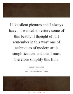 I like silent pictures and I always 