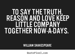 TO SAY THE TRUTH 