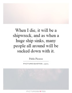 When I die, it will be a 