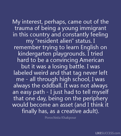 My interest, perhaps, came out of the 