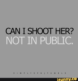 CAN 1 SHOOT HER? 