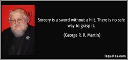 Sorcery is a sword without a hilt. There is no safe 