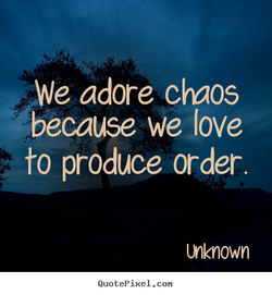 We adore chaos because we love to produce order. 1Mknown QuotePixeI. con