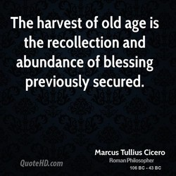 The harvest of old age is 