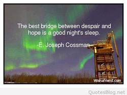 The best bridge between despair and 