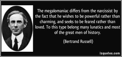 The megalomaniac differs from the narcissist by 