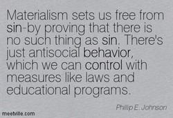 Materialism sets us free from 