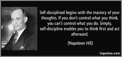 Self-disciplined begins with the mastery of your 