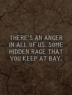 THERE'S AN ANGER 