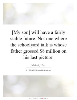 [My son] will have a fairly 