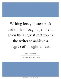 Writing lets you step back 
