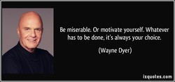 Be miserable. Or motivate yourself. Whatever 