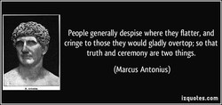 People generally despise where they flatter, and 