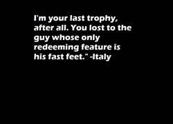 I'm your last trophy, 