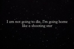 I am not going to die, I'm going home 