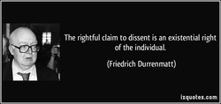 The rightful claim to dissent is an existential right 