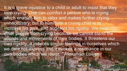 rave injustice to a child or adult to insist that they 