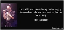 I was a kid, and I remember my mother singing. 
