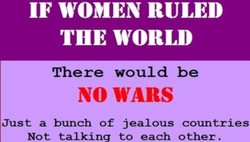 IF woMEN RULED 