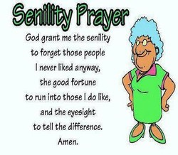 God grant me the senility 