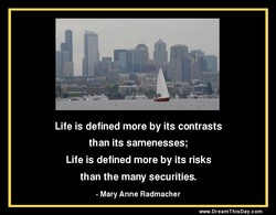 Life is defined more by its contrasts 