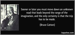 Sooner or later you must move down an unknown 