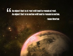 An object that is at rest will tend to remain at rest. 